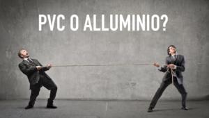 PVC o Alluminio?